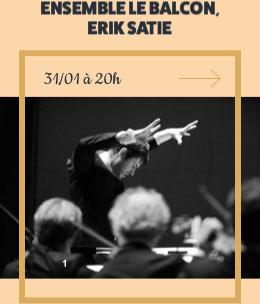 ENSEMBLE LE BALCON, ERIK SATIE - 31/01 à 20h