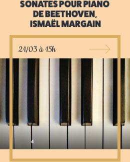 SONATES POUR PIANO DE BEETHOVEN, ISMAËL MARGAIN - 21/03 à 15h